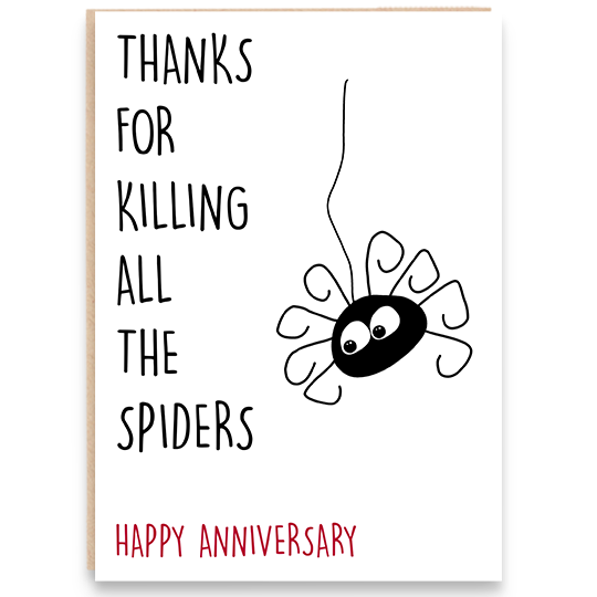 Anniversary card with dangling spider that says thanks for killing all the spiders. Happy anniversary.