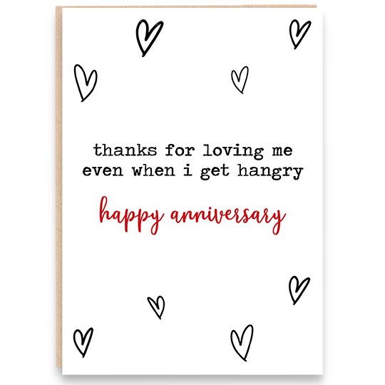 Anniversary card with hearts that says thanks for loving me even when i get hangry. Happy anniversary.