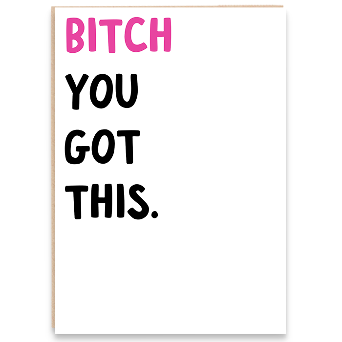 Card that says bitch you got this.
