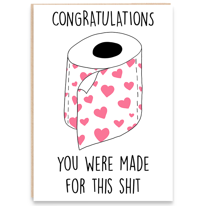 Congratulations card with an illustration of a toilet roll and says congratulations you were made for this shit.