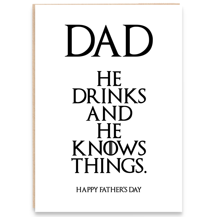 Funny Father's Day card. Dad he drinks and he knows things. Happy father's day.