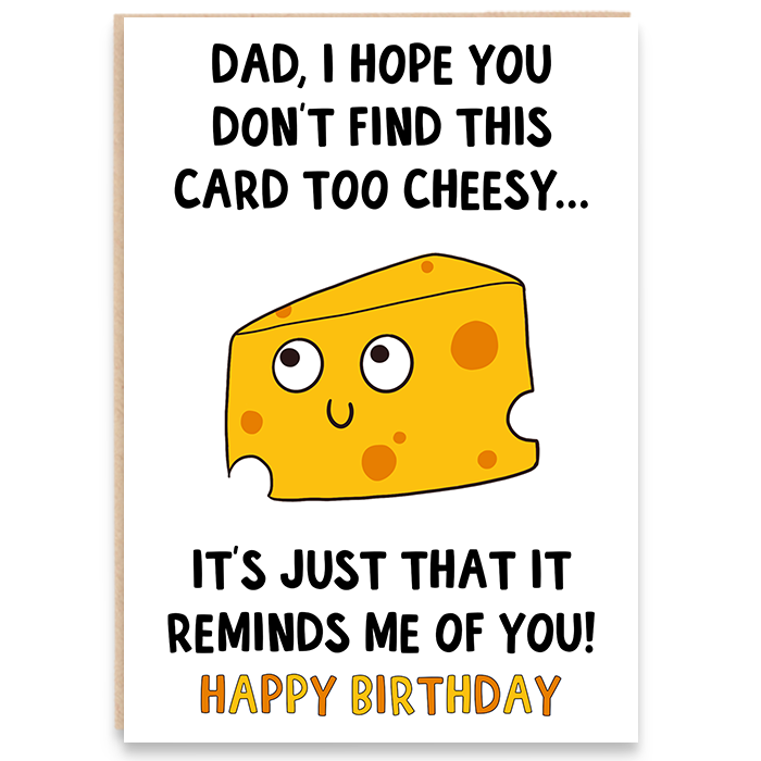 Birthday card with cheese illustration that says dad, i hope you don't find this card too cheesy it's just that it reminds me of you. Happy birthday.