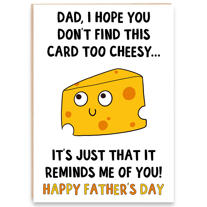 Father's day card with cheese illustration and says dad i hope you don't find this card too cheesy it's just that it reminds me of you. Happy father's day.