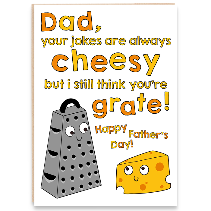 Father's day card with drawing of cheese grater and cheese and says dad you're jokes are always cheesy but i still think you're grate, happy father's day.