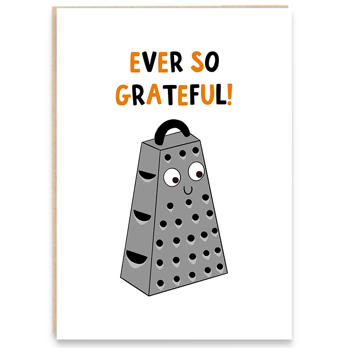 Thank you card with a cheese grater illustration and says ever so grateful!