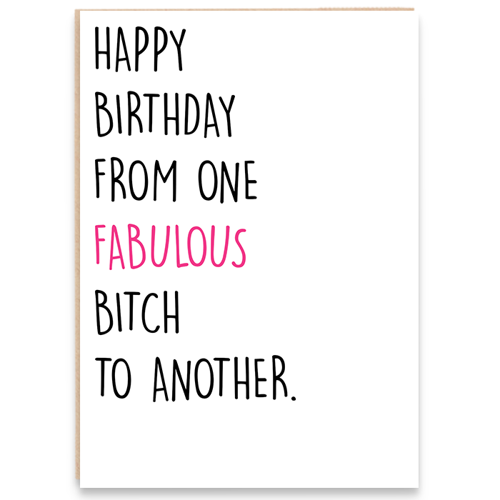 Card that reads happy birthday from one fabulous bitch to another.