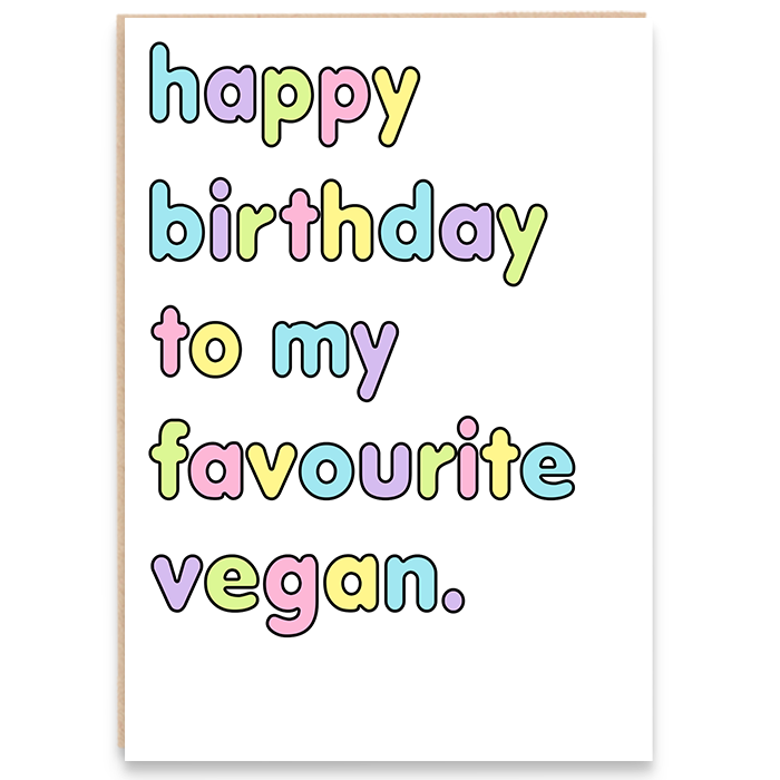 Funny birthday card that says happy birthday to my favourite vegan.