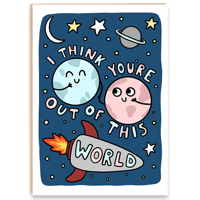 Greeting card. Outer space illustration. I think you're out of this world.