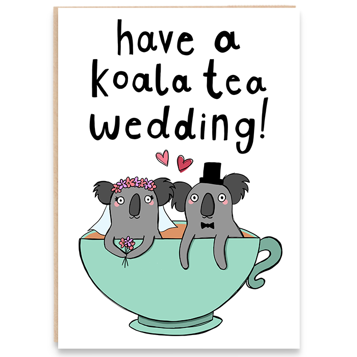 Card with koala bride and groom sitting in a teacup and says have a koala tea wedding!