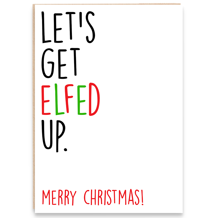 Christmas card that says let's get elfed up. Merry Christmas.