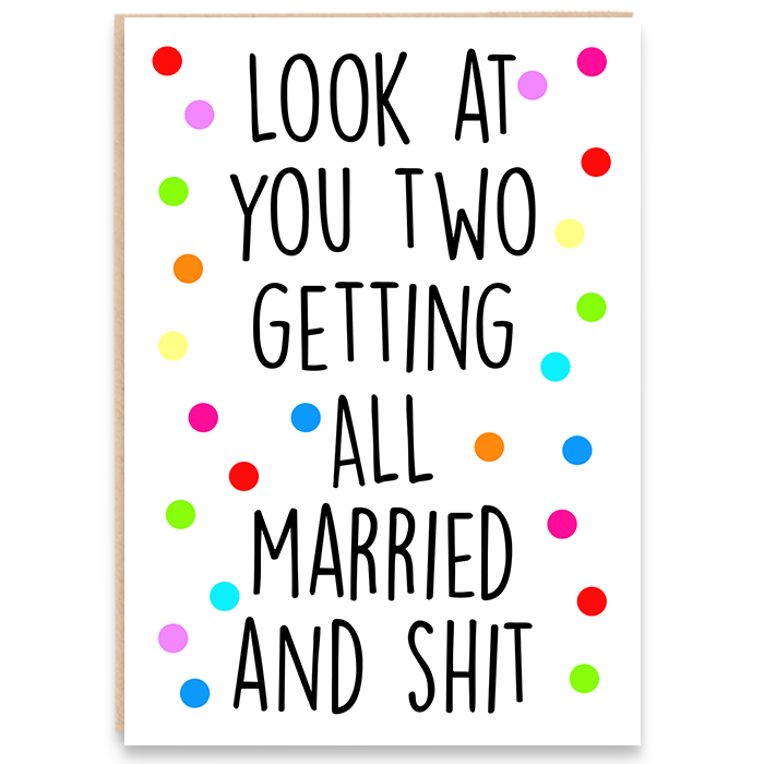 Card with colourful polka dots and says look at you two getting all married and shit.