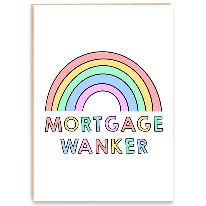 New home card with a colourful rainbow illustration and says mortgage wanker.