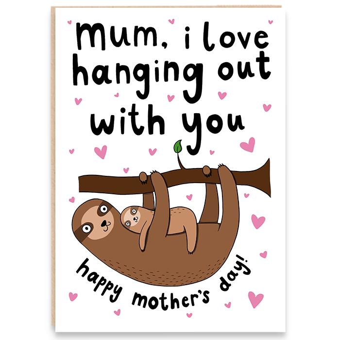 Card illustrated with a mother and baby sloth and says mum, I love hanging out with you. Happy mother's day.