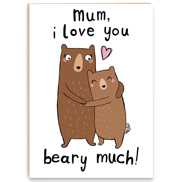 Card with a mother bear and cub illustration and says Mum, i love you beary much.