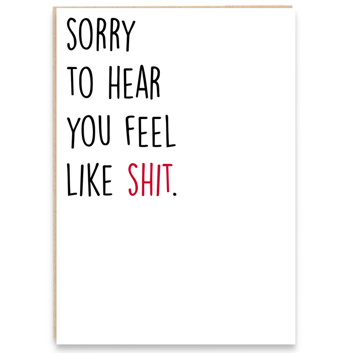 Card that says sorry to hear you feel like shit.