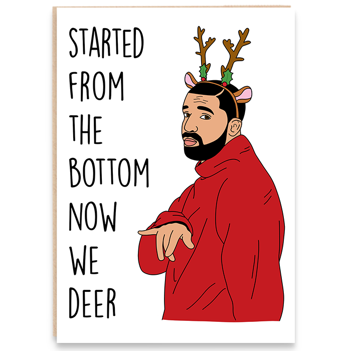 Christmas card with an illustration of Drake and says started from the bottom now we deer.