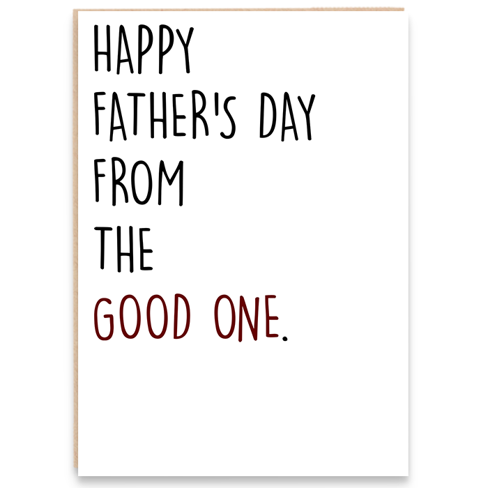 Father's Day card. Happy Father's Day from the good one.