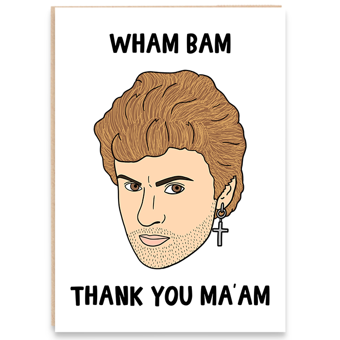 George Michael illustrated card that says Wham Bam Thank You Ma'am.