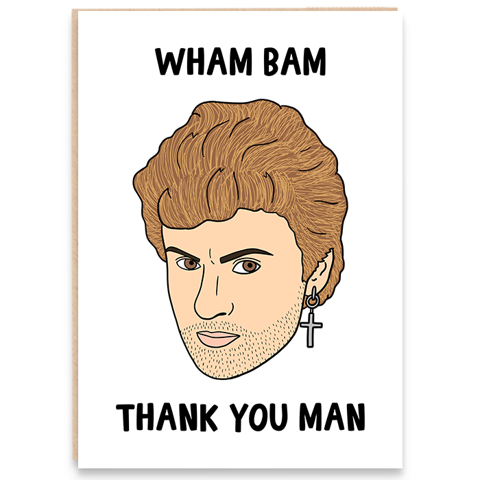George Michael illustrated card that says Wham Bam Thank You Man.