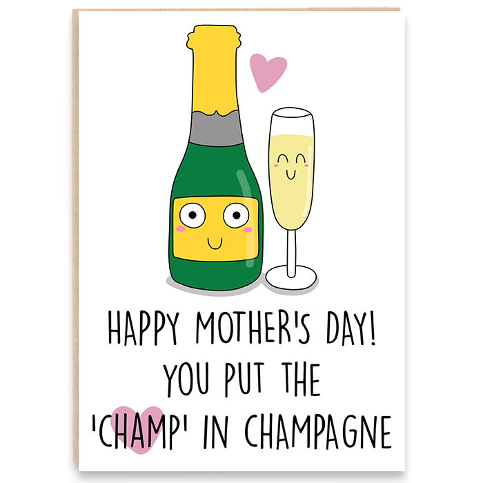 Funny champagne illustrated card that says happy mother's day you put the champ in champagne.