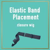Elastic Band Placement- CLOSURE WIG
