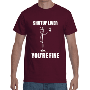 Shut Up Liver You're Fine - SNS Outlet