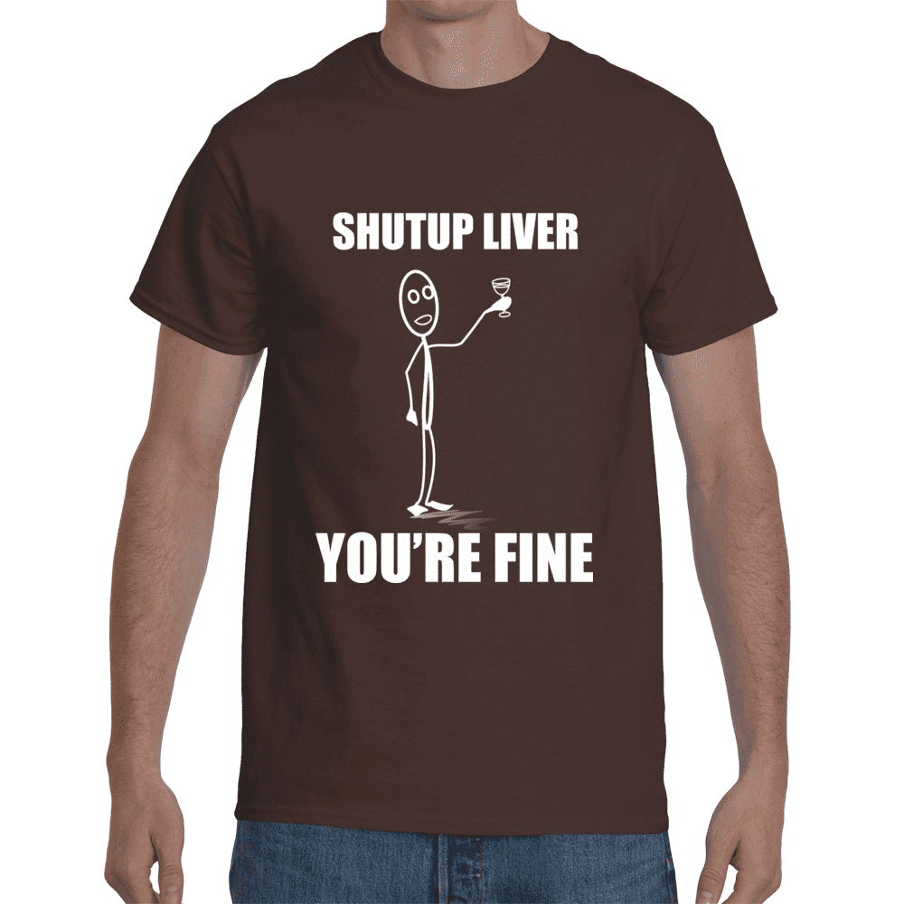 Shut Up Liver You're Fine  -  Small / Black  -  Shirt  - SNS Outlet