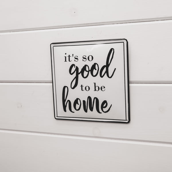 """It's so good to be home"" metal sign"