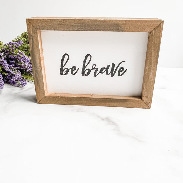 """Be Brave"" sign"