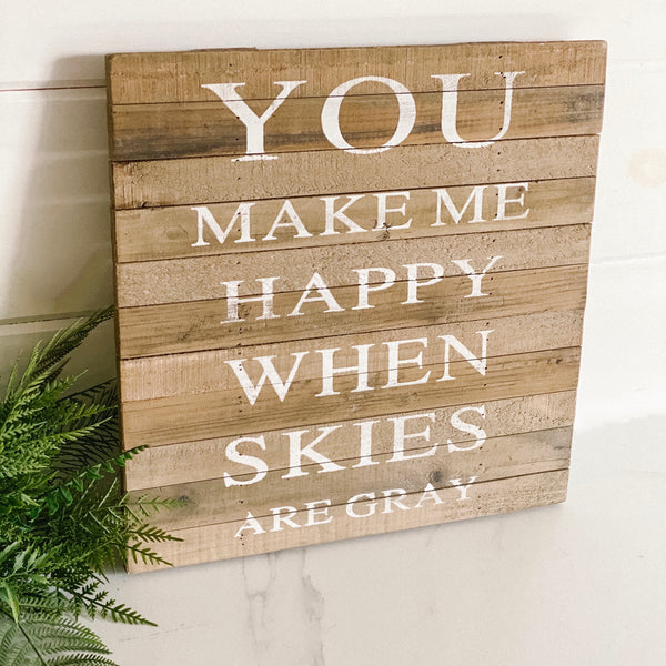 """You Make Me Happy"" wooden sign"
