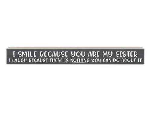 I Smile Because You Are My Sister Sign