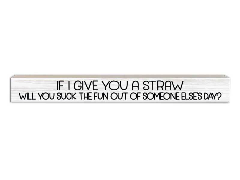 If I Gave You A Straw Sign