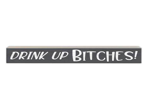 Drink Up Bitches Sign