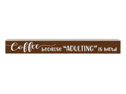 Coffee Because Adulting Is Hard Sign