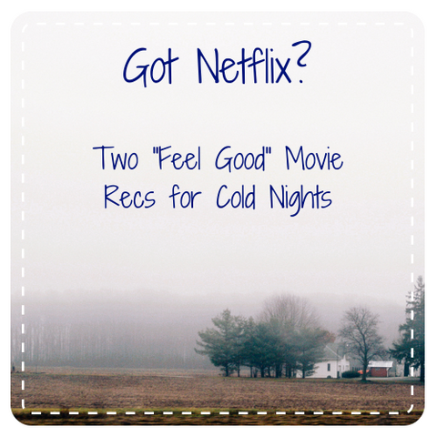 "A couple of ""feel good"" movie ideas to get you through the last weeks of winter."