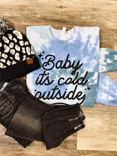 Baby It's cold Outside Tie Dye Sweatshirt