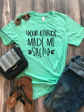 Your Attitude Made me Salty Tee