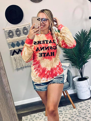 Haters Gonna Hate Multi Tie Dye Sweatshirt