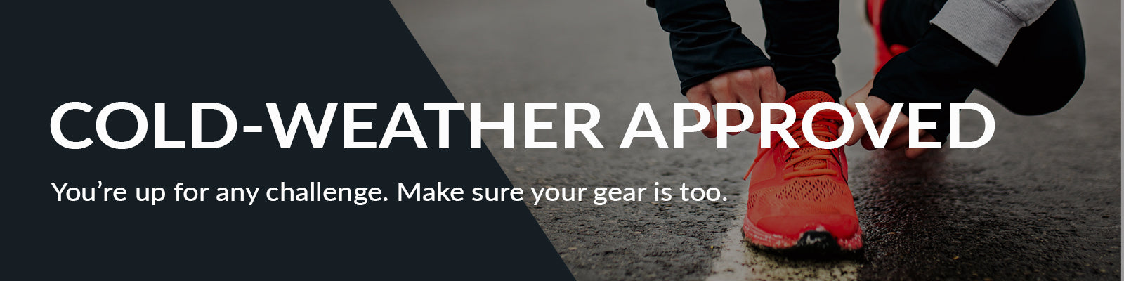 Runner tying shoe on snowy road. Text overlay stating Cold Weather Approved. You're up for any challenge. Make sure your gear is too.