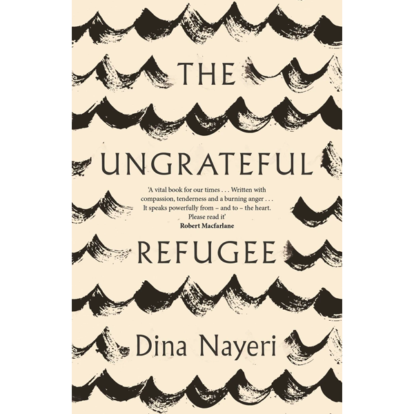 THE UNGRATEFUL REFUGEE by Dina Nayeri Paperback £10.99