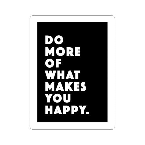 Do More Of What Makes You Happy Stickers