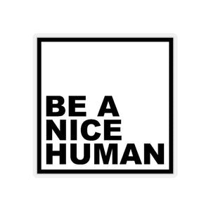Be A Nice Human Stickers
