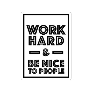 Work Hard & Be Nice To People Stickers