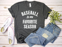 Load image into Gallery viewer, Baseball is my Favorite Season - Baseball Lover T-Shirt (Unisex)