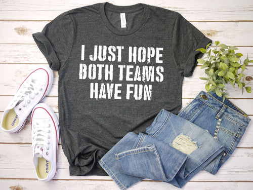 Just Hope Both Teams Have Fun - Sport Lover T-Shirt (Unisex)
