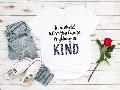 In a World Where You Can Be Anything Be Kind T-Shirt (Unisex)