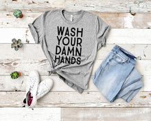 Load image into Gallery viewer, Wash Your Damn Hands T-Shirt (Unisex)
