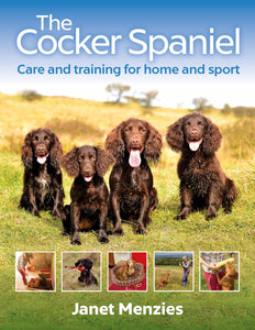 The Cocker Spaniel - Care and Training for Home and Sport