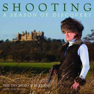 Shooting: A Season of Discovery - The Duchess of Rutland