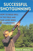Load image into Gallery viewer, Successful Shotgunning: How to Build Skill in the Field and Take More Birds in Competition